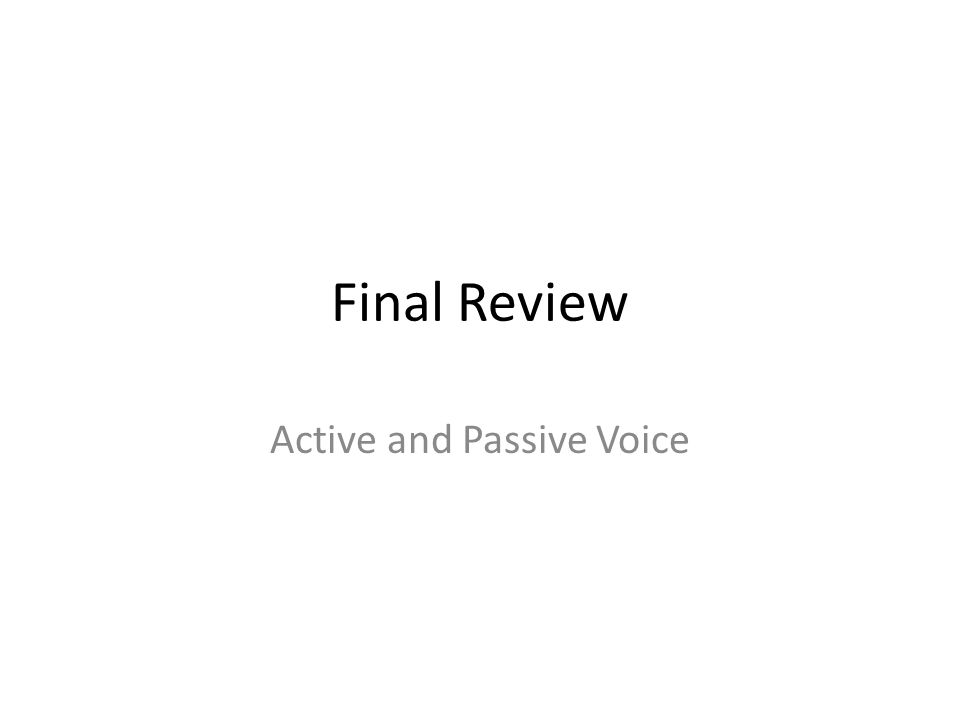 Final Review Active and Passive Voice