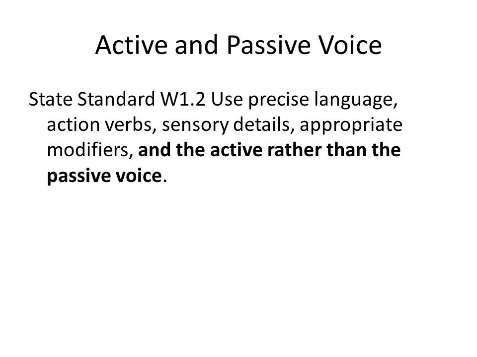 State Standard W1.2 Use precise language, action verbs, sensory details, appropriate modifiers, and the active rather than the passive voice.