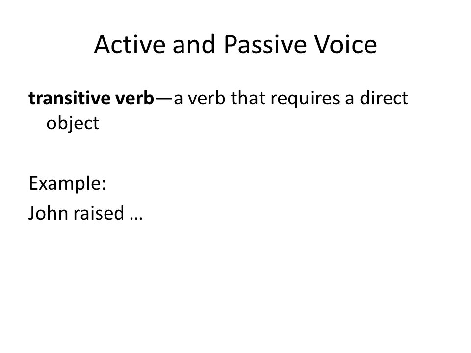 Active and Passive Voice The grammatical form of a passive voice verb is be + the past participle.