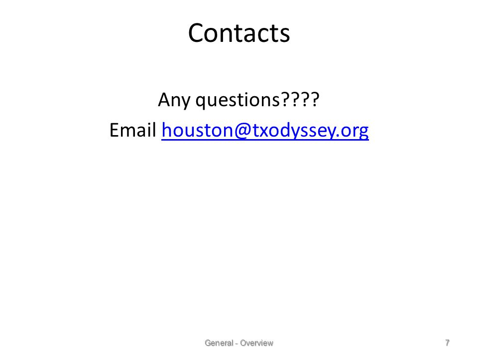 General - Overview7 Contacts Any questions Email houston@txodyssey.orghouston@txodyssey.org