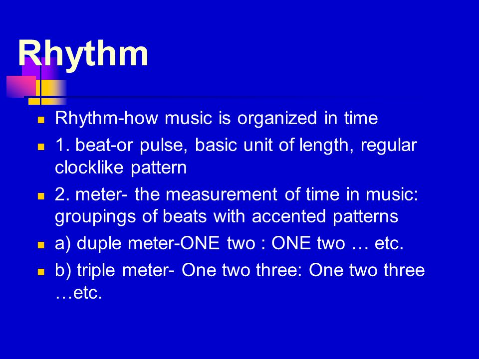 Rhythm Rhythm-how music is organized in time 1.