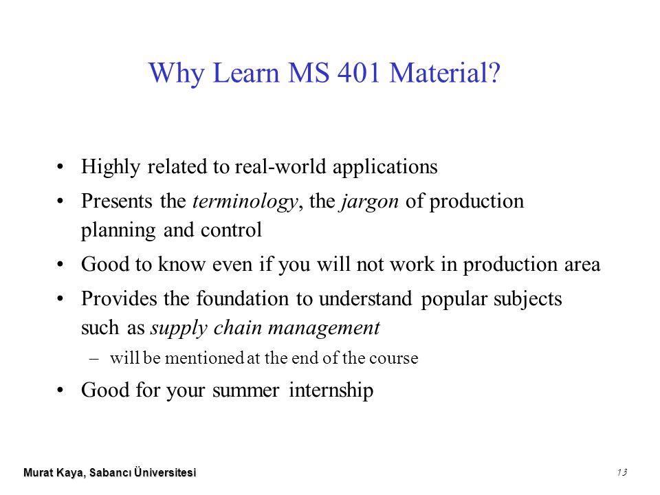 Murat Kaya, Sabancı Üniversitesi 13 Why Learn MS 401 Material.