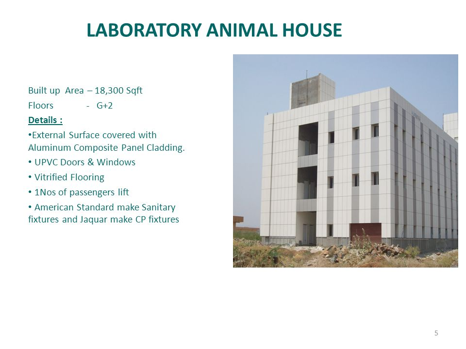 LABORATORY ANIMAL HOUSE Built up Area – 18,300 Sqft Floors - G+2 Details : External Surface covered with Aluminum Composite Panel Cladding.