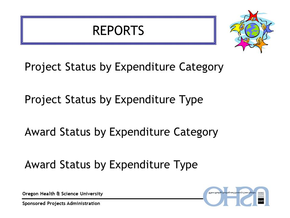 Oregon Health & Science University Sponsored Projects Administration REPORTS Project Status by Expenditure Category Project Status by Expenditure Type Award Status by Expenditure Category Award Status by Expenditure Type