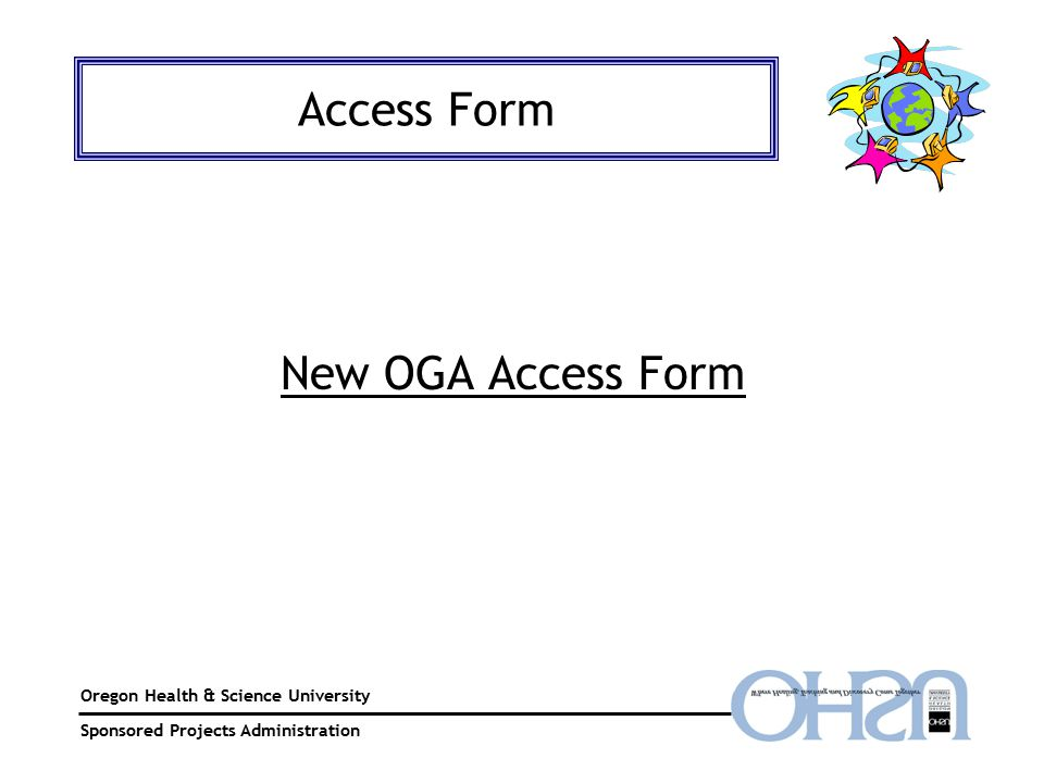 Oregon Health & Science University Sponsored Projects Administration Access Form New OGA Access Form