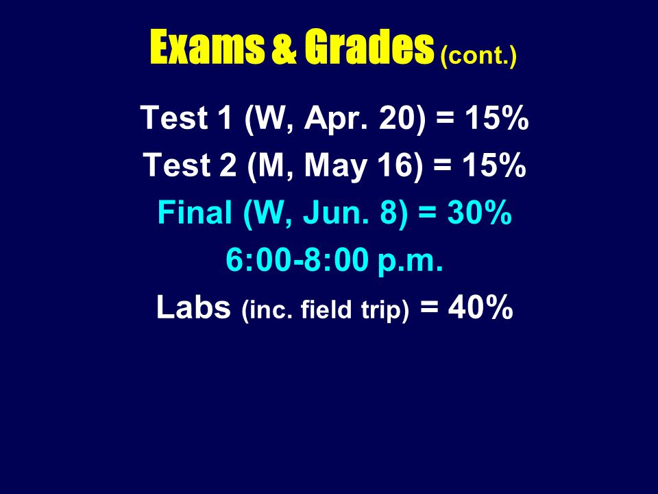 Exams & Grades (cont.) Test 1 (W, Apr. 20) = 15% Test 2 (M, May 16) = 15% Final (W, Jun.