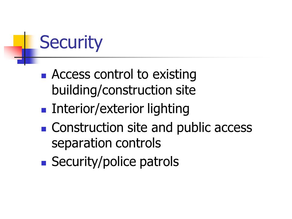Security Access control to existing building/construction site Interior/exterior lighting Construction site and public access separation controls Security/police patrols