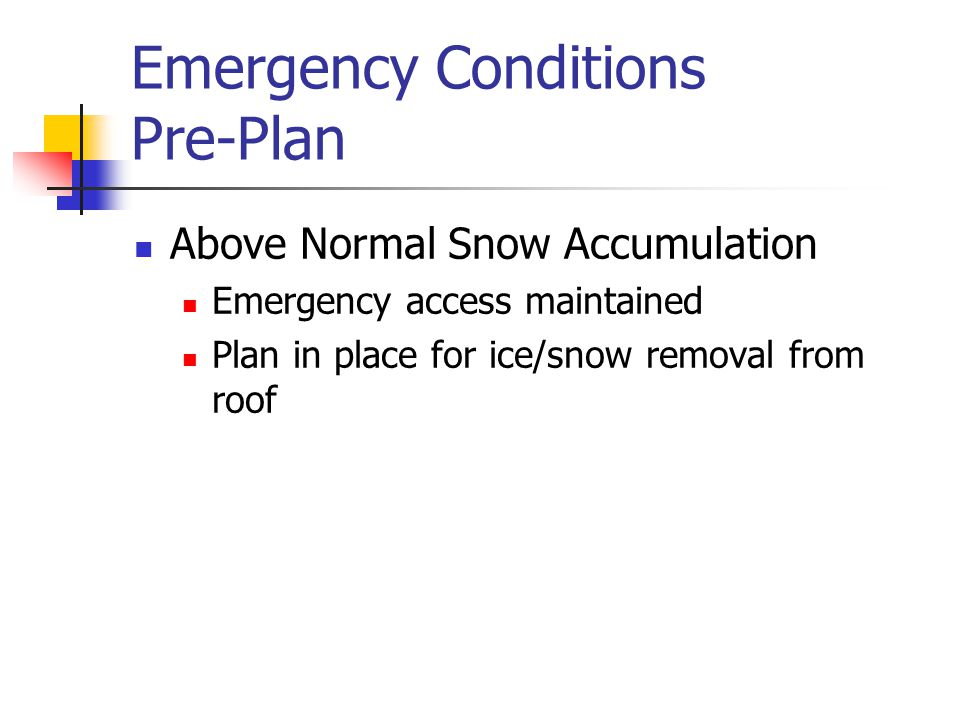 Emergency Conditions Pre-Plan Above Normal Snow Accumulation Emergency access maintained Plan in place for ice/snow removal from roof