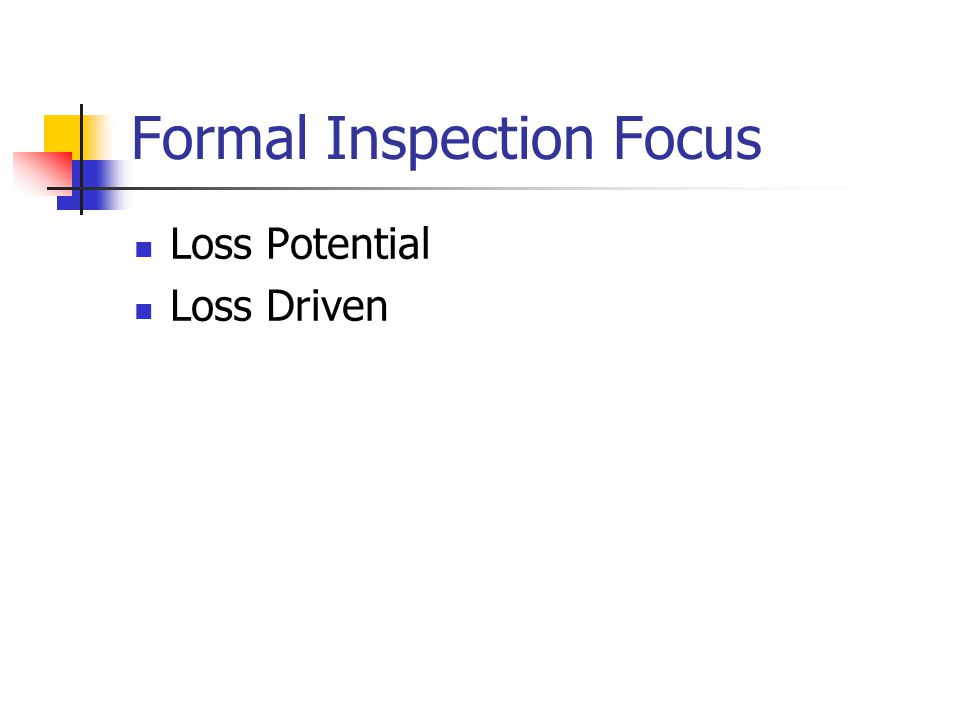 Inspection Pre-Plan Develop a checklist of operations, processes, and equipment to check Plan the inspection to follow the process, or layout of the building Review accident/loss records to identify trends/problem areas Review appropriate codes and standards