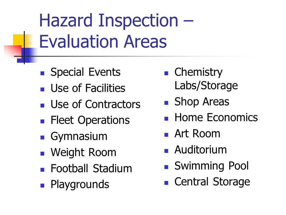Hazard Inspection – Evaluation Areas (Continued) Vacant Buildings Cooking Operations Security Life Safety Slip/Fall Controls Building Projects Severe Weather Procedures/Plan Challenge Courses Housekeeping