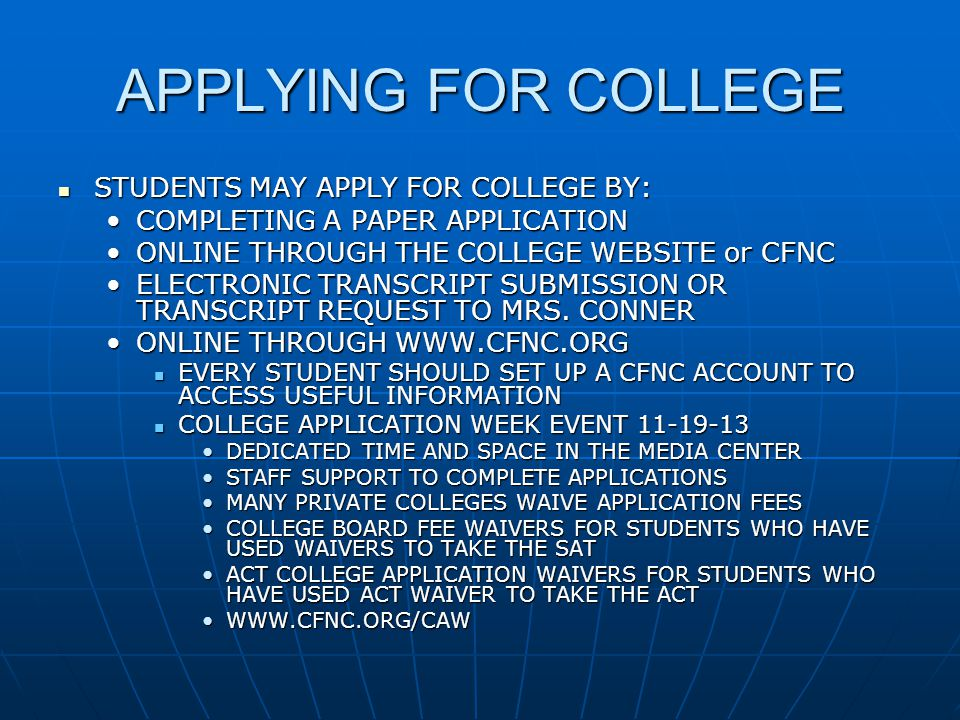 APPLYING FOR COLLEGE STUDENTS MAY APPLY FOR COLLEGE BY: STUDENTS MAY APPLY FOR COLLEGE BY: COMPLETING A PAPER APPLICATIONCOMPLETING A PAPER APPLICATION ONLINE THROUGH THE COLLEGE WEBSITE or CFNCONLINE THROUGH THE COLLEGE WEBSITE or CFNC ELECTRONIC TRANSCRIPT SUBMISSION OR TRANSCRIPT REQUEST TO MRS.