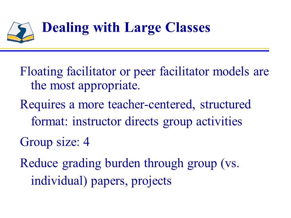 Dealing with Large Classes Floating facilitator or peer facilitator models are the most appropriate.