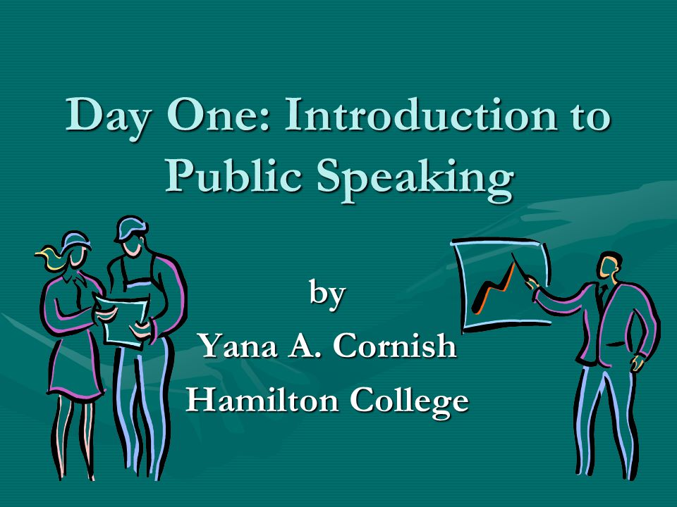 Day One: Introduction to Public Speaking by Yana A. Cornish Hamilton College