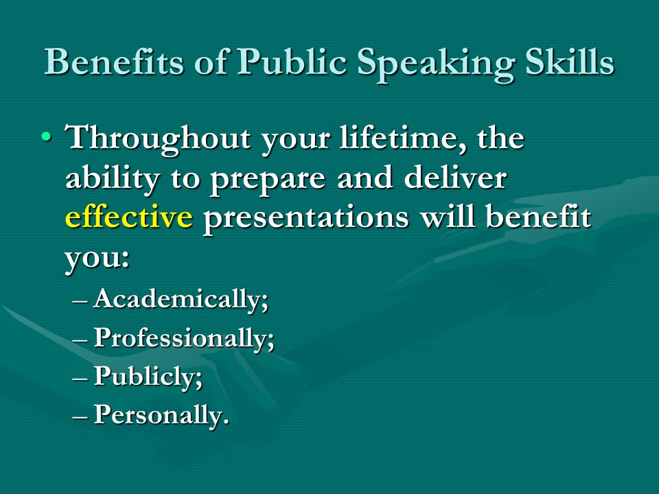 Benefits of Public Speaking Skills Throughout your lifetime, the ability to prepare and deliver effective presentations will benefit you:Throughout yo