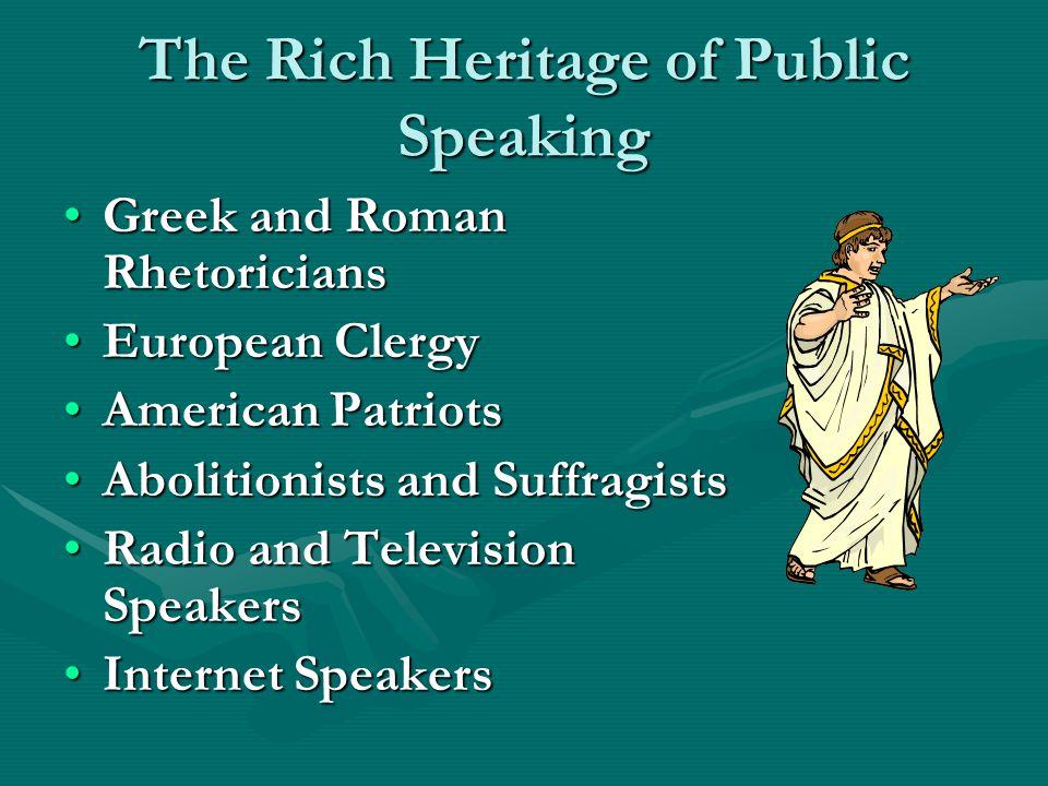 The Rich Heritage of Public Speaking Greek and Roman RhetoriciansGreek and Roman Rhetoricians European ClergyEuropean Clergy American PatriotsAmerican