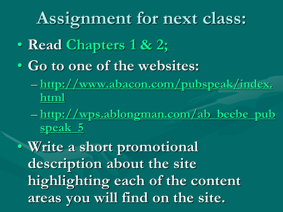 Assignment for next class: Read Chapters 1 & 2;Read Chapters 1 & 2; Go to one of the websites:Go to one of the websites: –http://www.abacon.com/pubspeak/index.