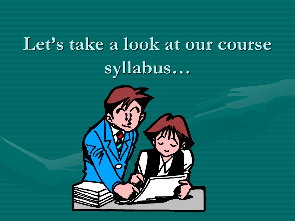 Let's take a look at our course syllabus…