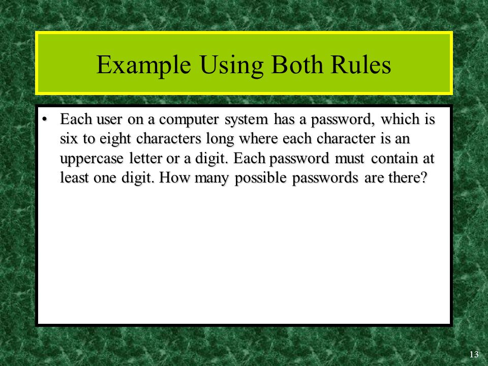13 Example Using Both Rules Each user on a computer system has a password, which is six to eight characters long where each character is an uppercase letter or a digit.