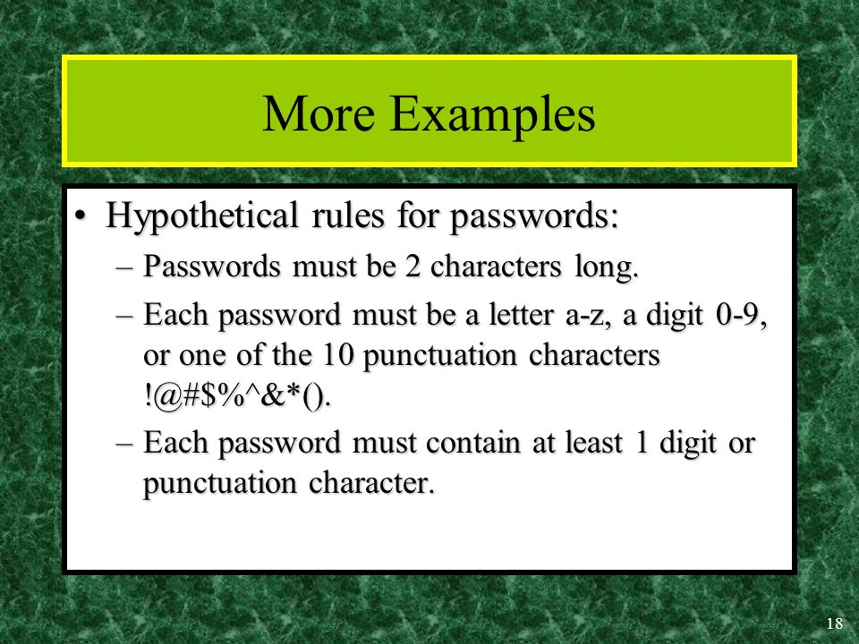 18 More Examples Hypothetical rules for passwords:Hypothetical rules for passwords: –Passwords must be 2 characters long.