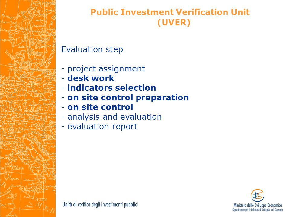 Public Investment Verification Unit (UVER) Evaluation step - project assignment - desk work - indicators selection - on site control preparation - on