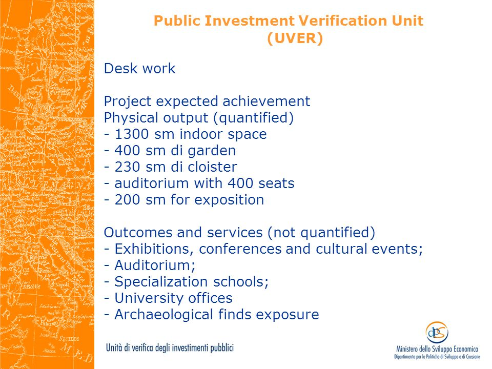Public Investment Verification Unit (UVER) Desk work Project expected achievement Physical output (quantified) - 1300 sm indoor space - 400 sm di gard