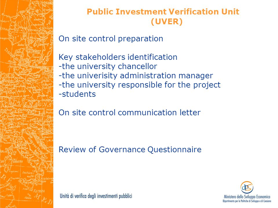 Public Investment Verification Unit (UVER) On site control preparation Key stakeholders identification -the university chancellor -the univerisity administration manager -the university responsible for the project -students On site control communication letter Review of Governance Questionnaire