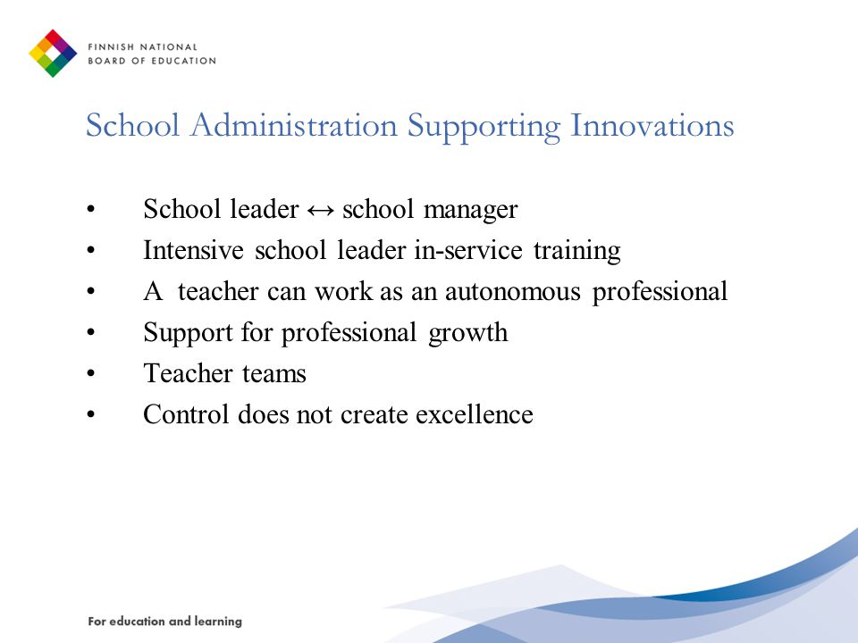 School Administration Supporting Innovations School leader ↔ school manager Intensive school leader in-service training A teacher can work as an auton