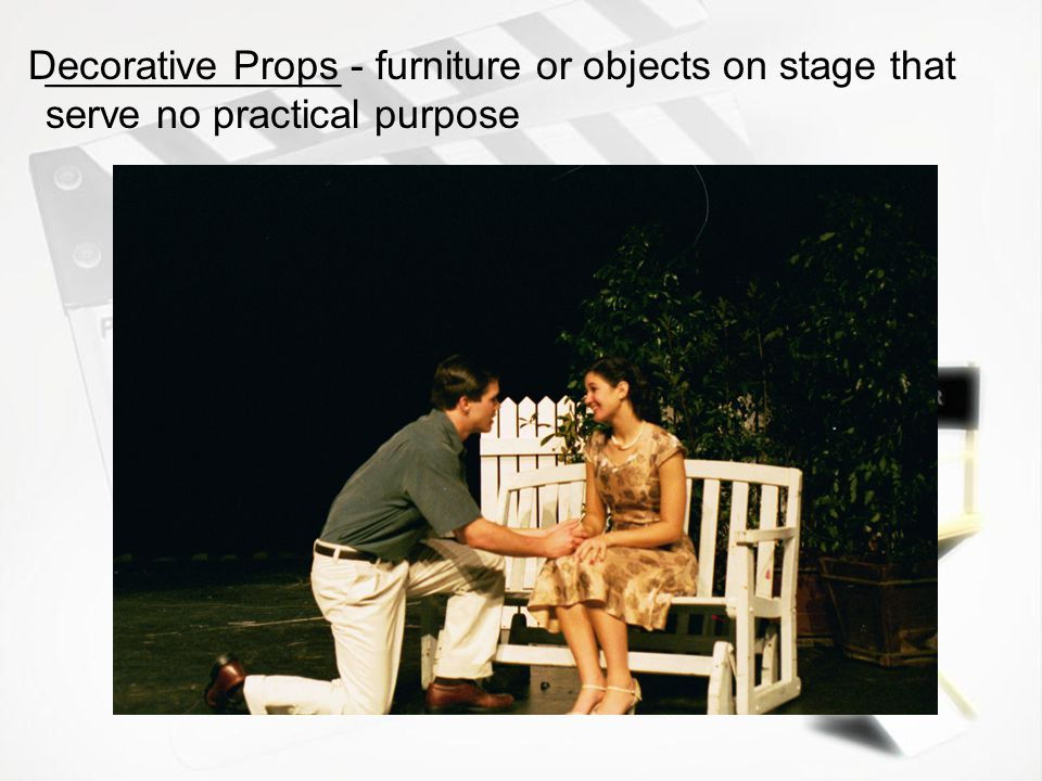 ____________ - elements that provide for a finished set, or are sometimes used by an actor. Properties