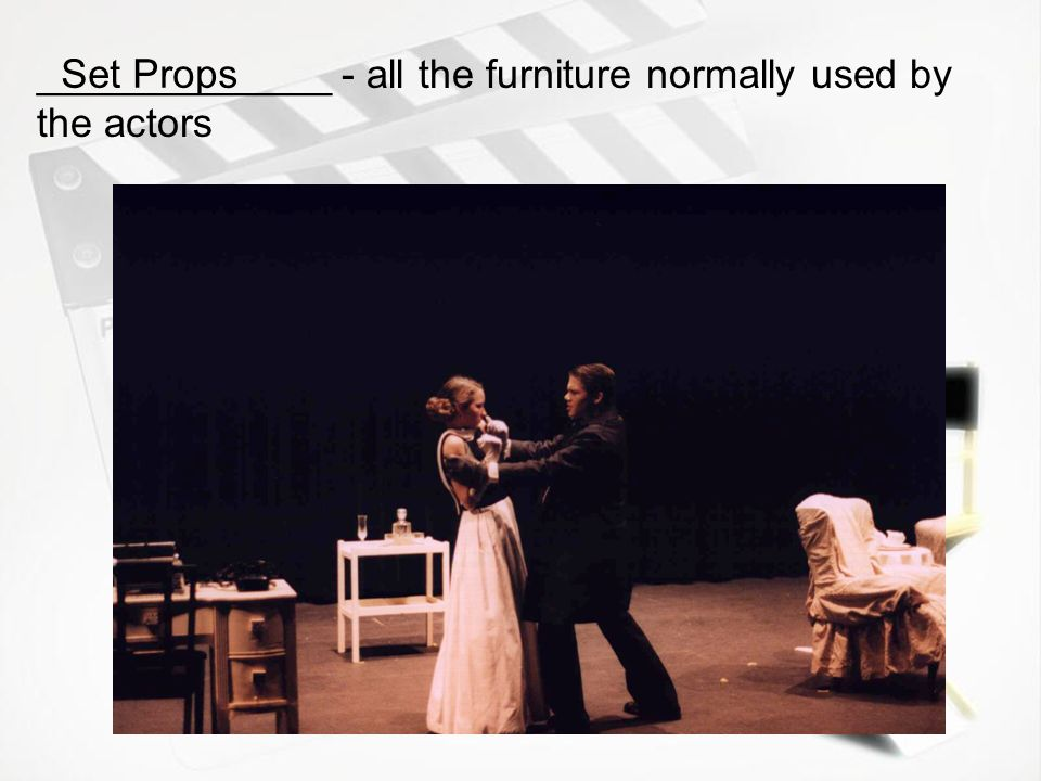 _____________ - furniture or objects on stage that serve no practical purpose Decorative Props