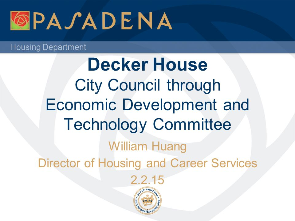 Housing Department Decker House City Council through Economic Development and Technology Committee William Huang Director of Housing and Career Servic