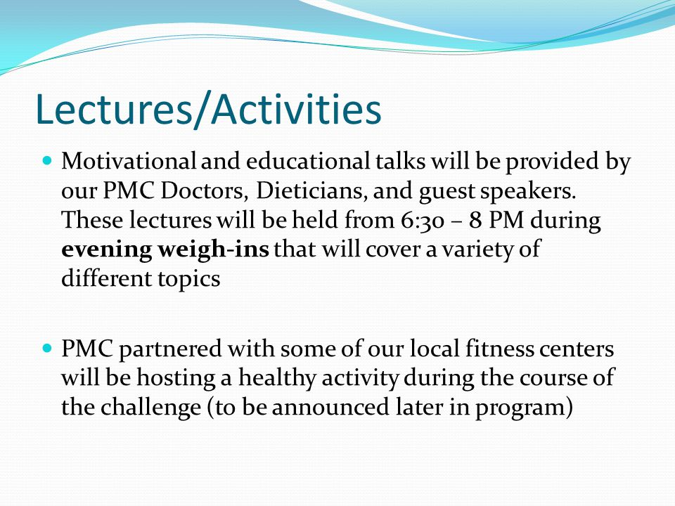 Lectures/Activities Motivational and educational talks will be provided by our PMC Doctors, Dieticians, and guest speakers.