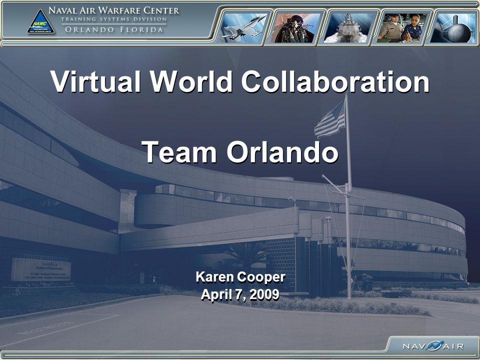 Virtual World Collaboration Team Orlando Karen Cooper April 7, 2009 Karen Cooper April 7, 2009
