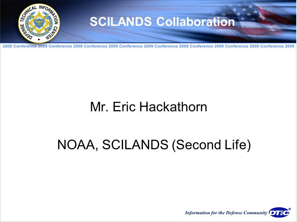 Mr. Eric Hackathorn NOAA, SCILANDS (Second Life) SCILANDS Collaboration