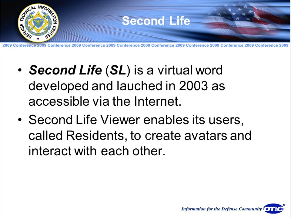 Second Life (SL) is a virtual word developed and lauched in 2003 as accessible via the Internet.