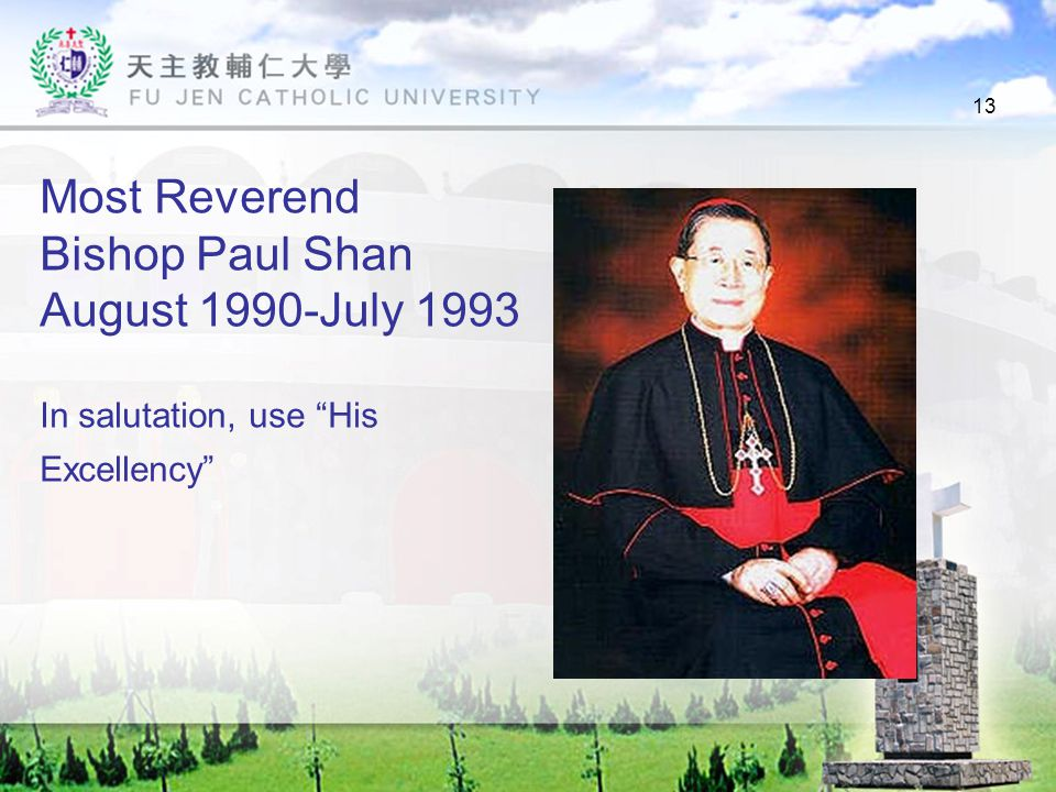 13 Most Reverend Bishop Paul Shan August 1990-July 1993 In salutation, use His Excellency