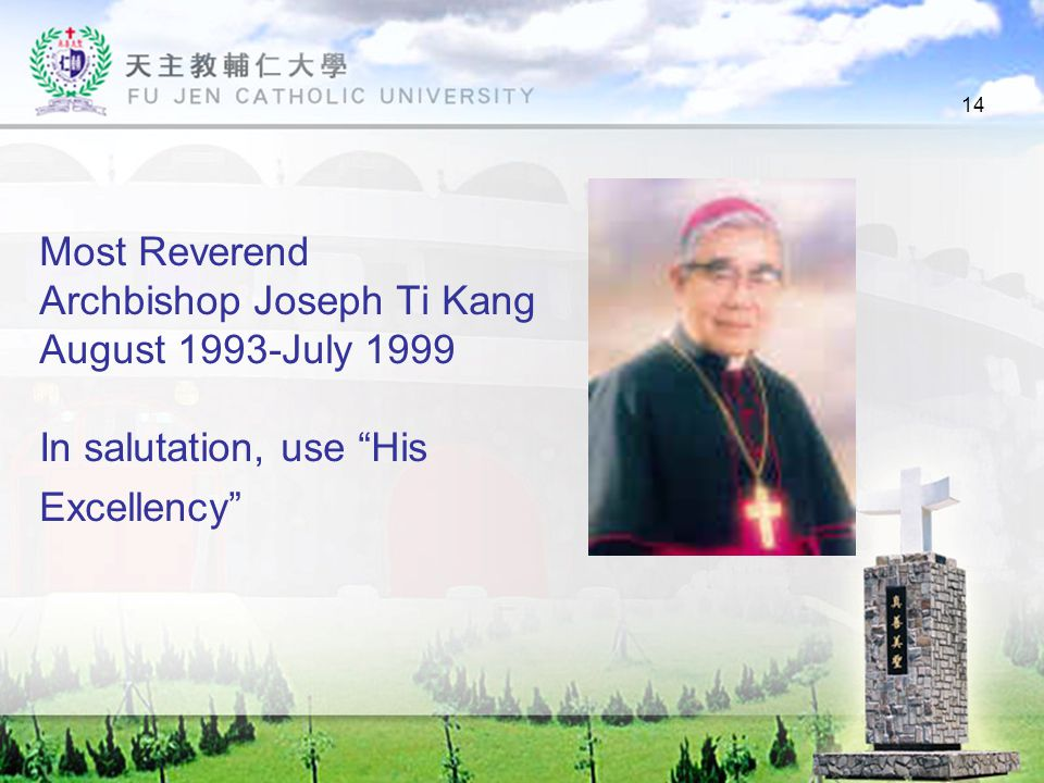 14 Most Reverend Archbishop Joseph Ti Kang August 1993-July 1999 In salutation, use His Excellency