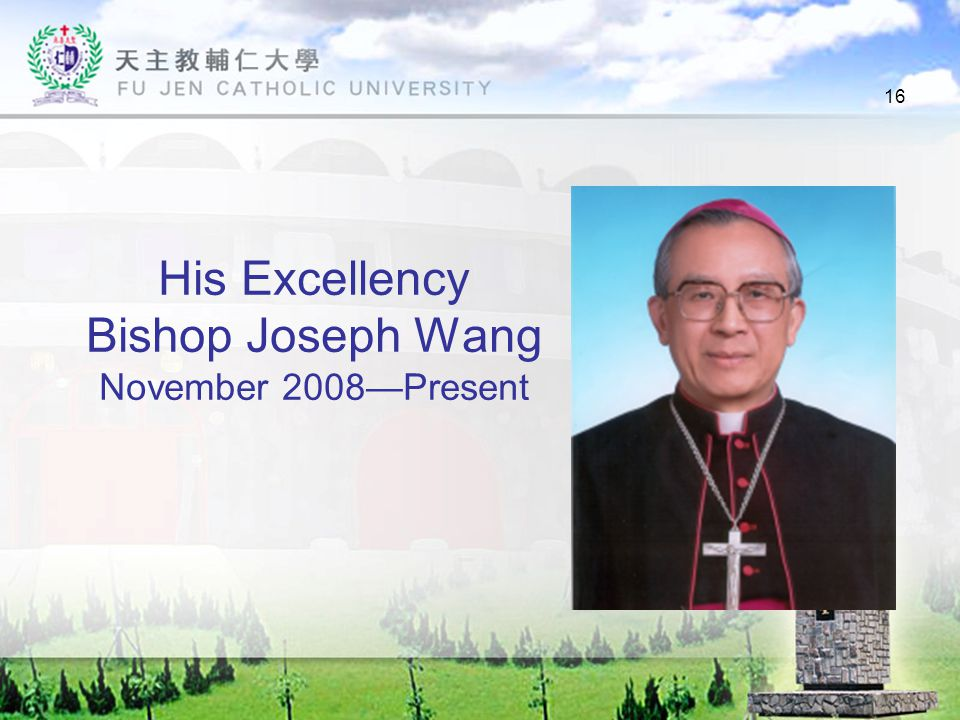 16 His Excellency Bishop Joseph Wang November 2008—Present