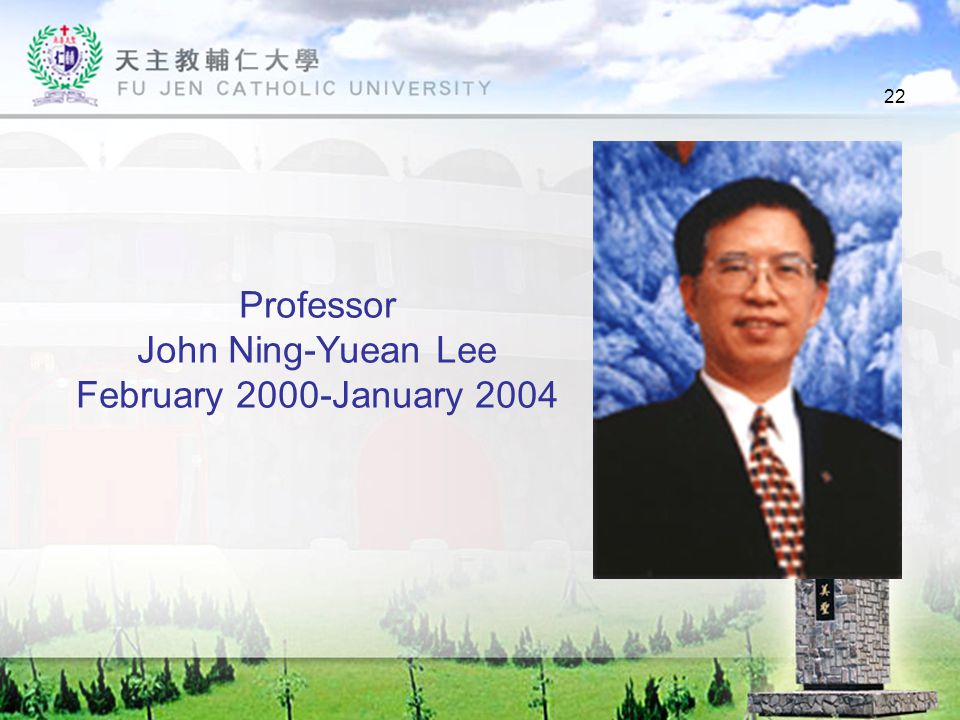 22 Professor John Ning-Yuean Lee February 2000-January 2004