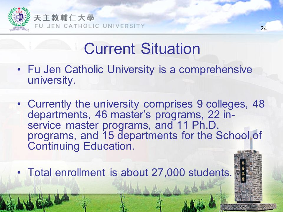 24 Current Situation Fu Jen Catholic University is a comprehensive university.