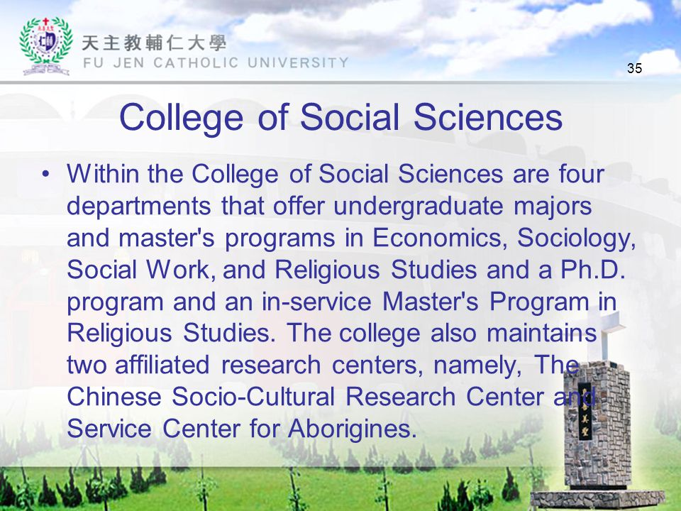 35 College of Social Sciences Within the College of Social Sciences are four departments that offer undergraduate majors and master s programs in Economics, Sociology, Social Work, and Religious Studies and a Ph.D.