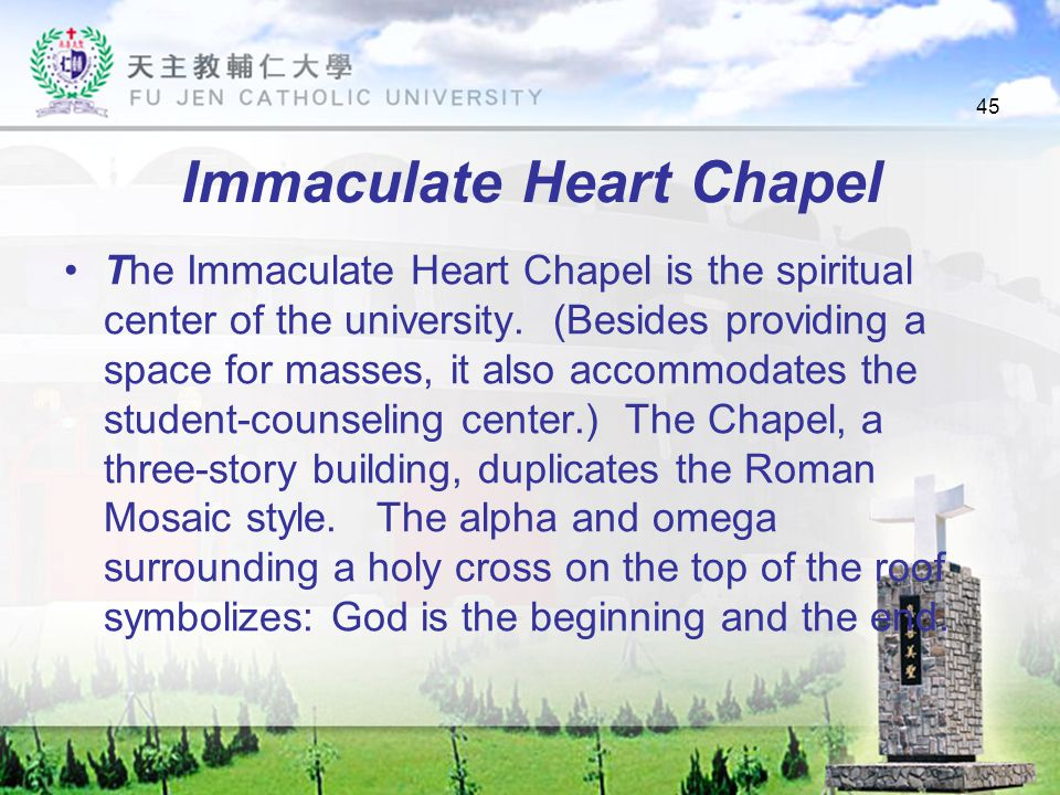 45 Immaculate Heart Chapel The Immaculate Heart Chapel is the spiritual center of the university.