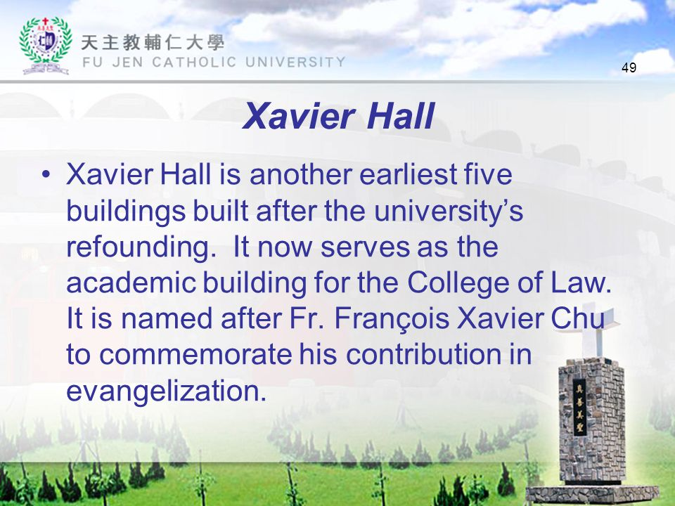 49 Xavier Hall Xavier Hall is another earliest five buildings built after the university's refounding.