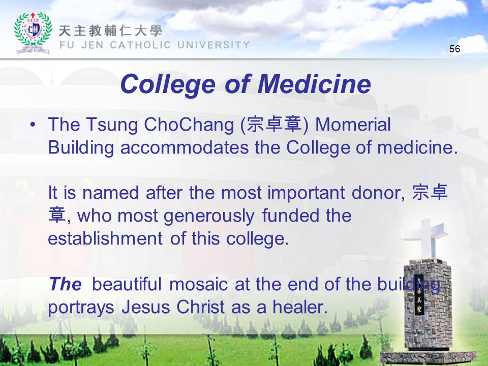 56 College of Medicine The Tsung ChoChang ( 宗卓章 ) Momerial Building accommodates the College of medicine.