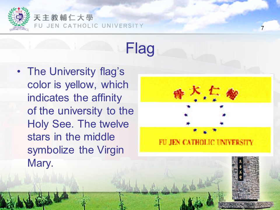7 Flag The University flag's color is yellow, which indicates the affinity of the university to the Holy See.