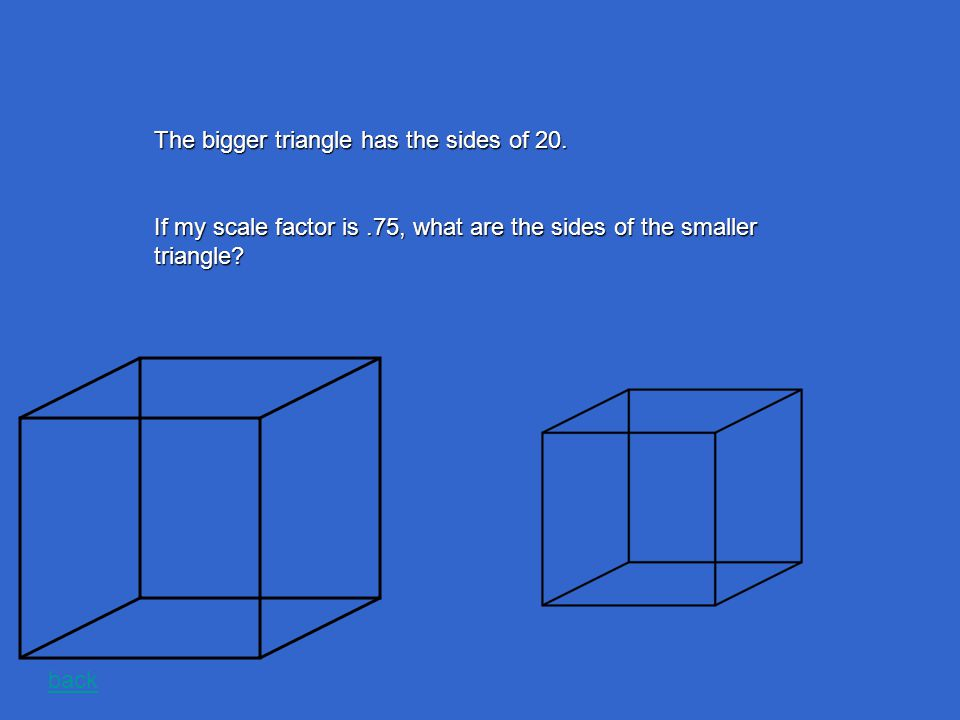 The bigger triangle has the sides of 6, 8, and 10.