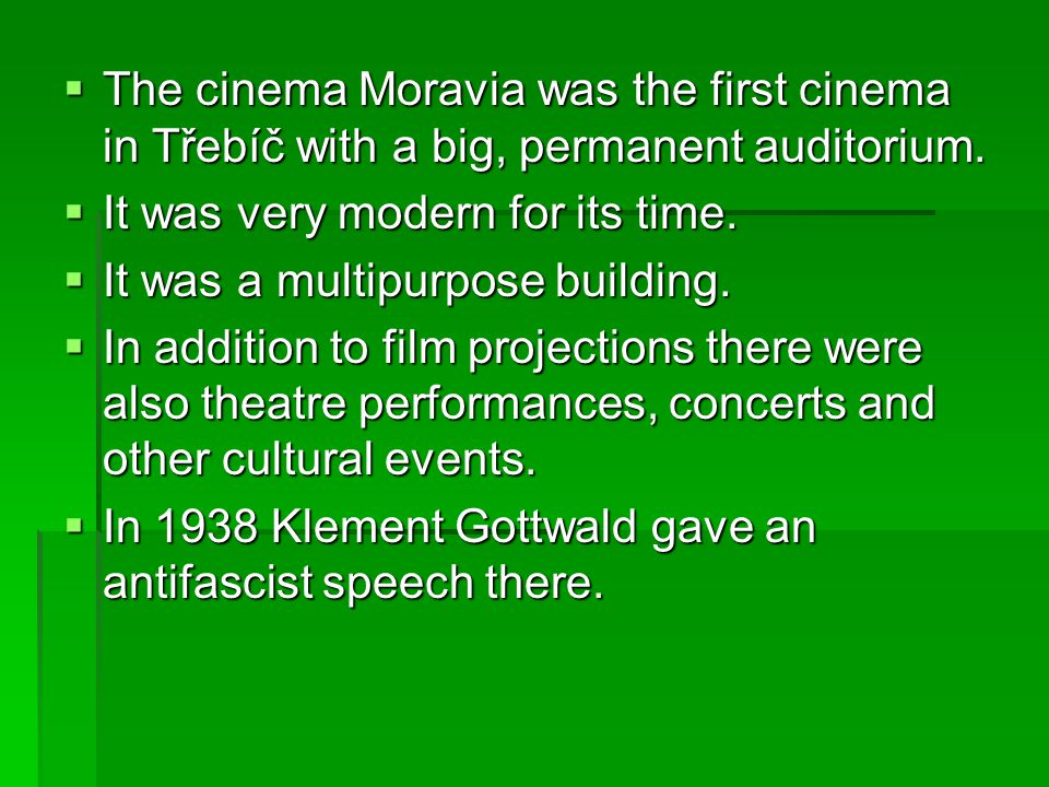  The cinema Moravia was the first cinema in Třebíč with a big, permanent auditorium.