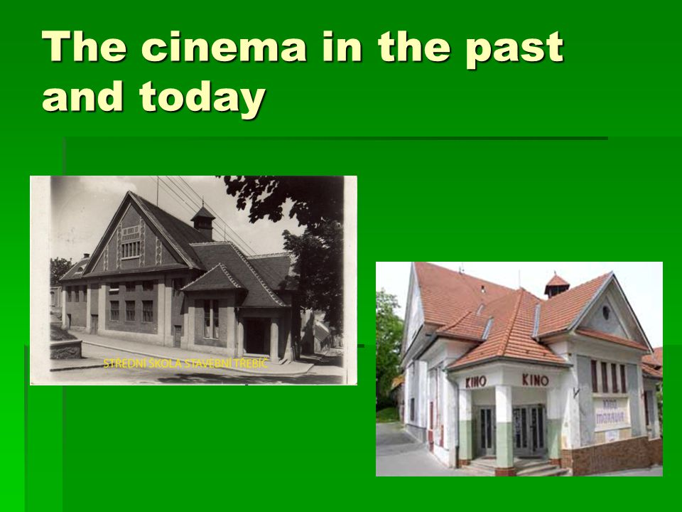 The cinema in the past and today