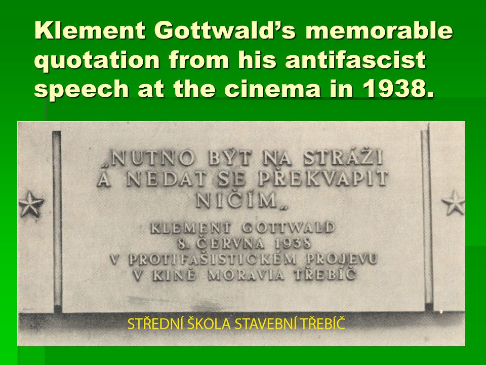 Klement Gottwald's memorable quotation from his antifascist speech at the cinema in 1938.