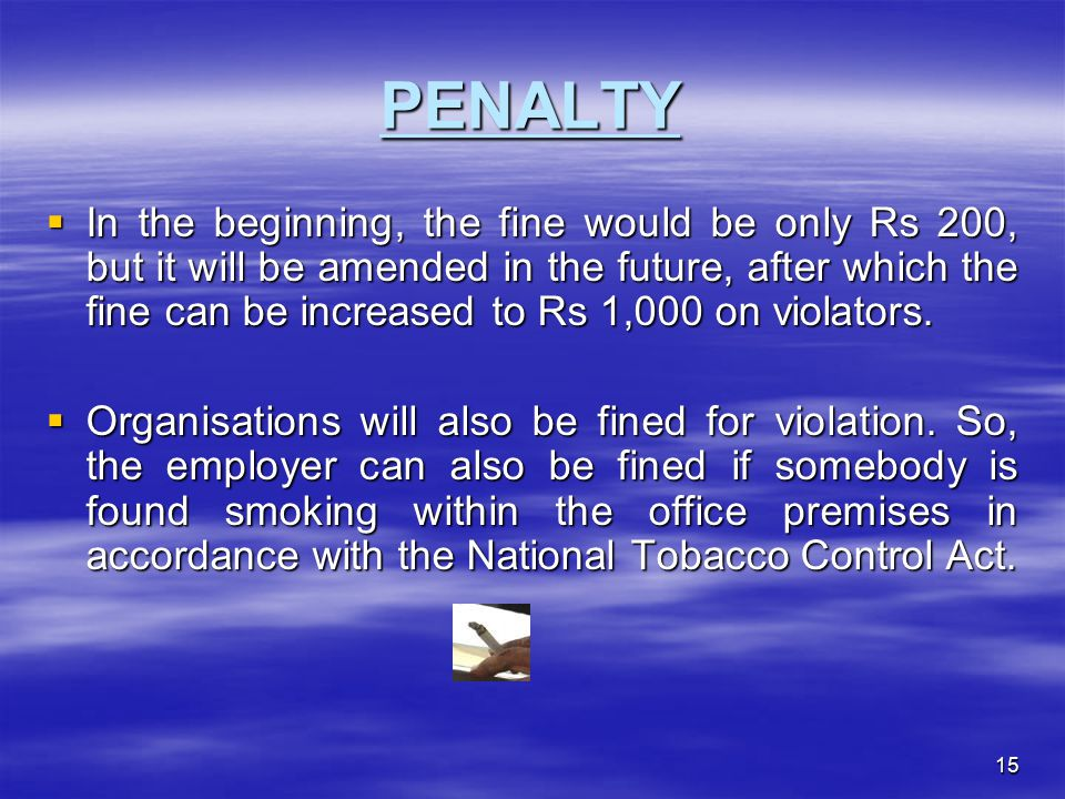 15 PENALTY  In the beginning, the fine would be only Rs 200, but it will be amended in the future, after which the fine can be increased to Rs 1,000 on violators.