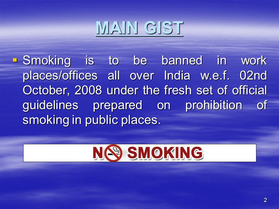 3 REGULATION/LAW/RULE BOOK  Cigarettes and other Tobacco Products (Prohibition of Advertisement and Regulation of Trade and Commerce, Production, Supply and Distribution) Act-2003  The Prohibition of Smoking in Public Places Rules, 2008 vide Notification No.GSR417(E) dated 30 th May, 2008 issued by Ministry of Health and Family Welfare.